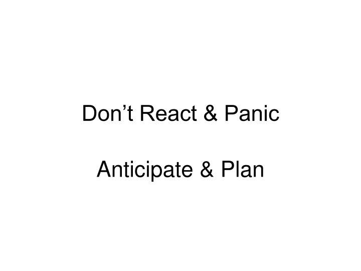 Don't React & Panic