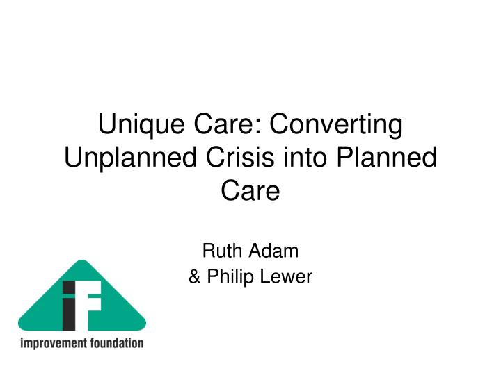 Unique care converting unplanned crisis into planned care