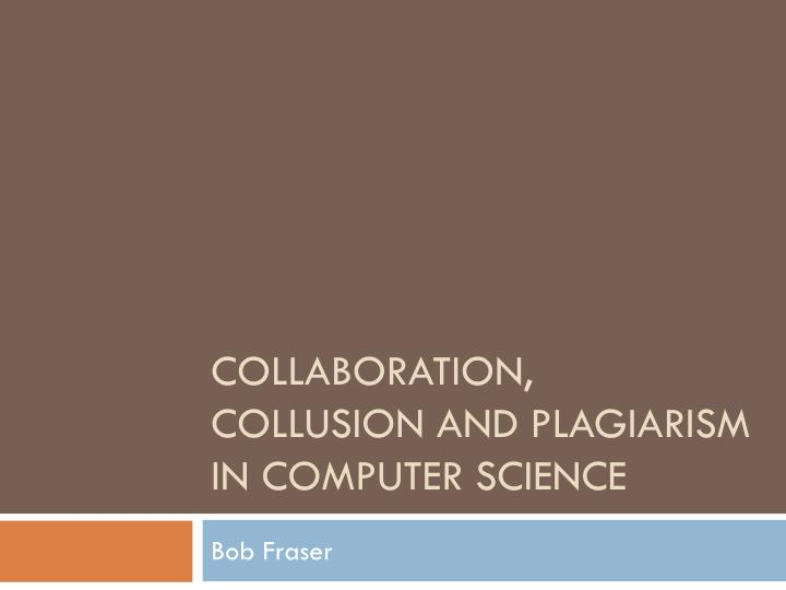 collaboration collusion and plagiarism in computer science