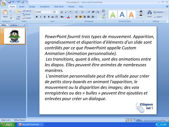PowerPoint fournit trois types de mouvement. Apparition, agrandissement et disparition d'éléments d'un slide sont contrôlés par ce que PowerPoint appelle Custom Animation (Animation personnalisée).