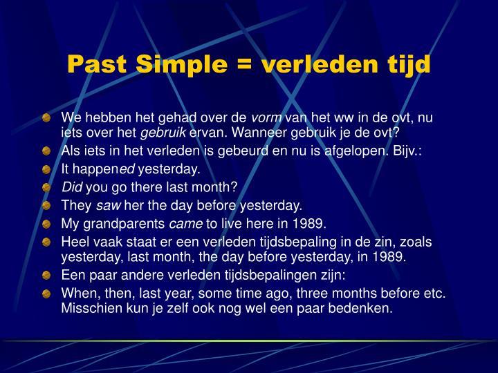 Past Simple = verleden tijd