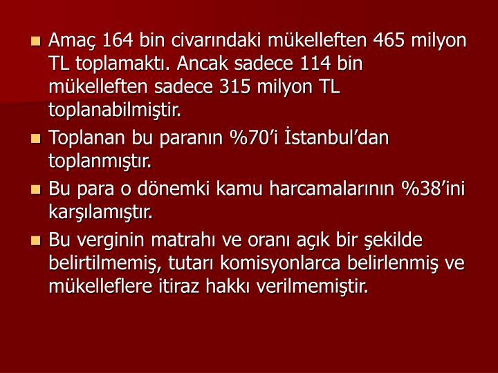 Amaç 164 bin civarındaki mükelleften 465 milyon TL toplamaktı. Ancak sadece 114 bin mükelleften sadece 315 milyon TL toplanabilmiştir.