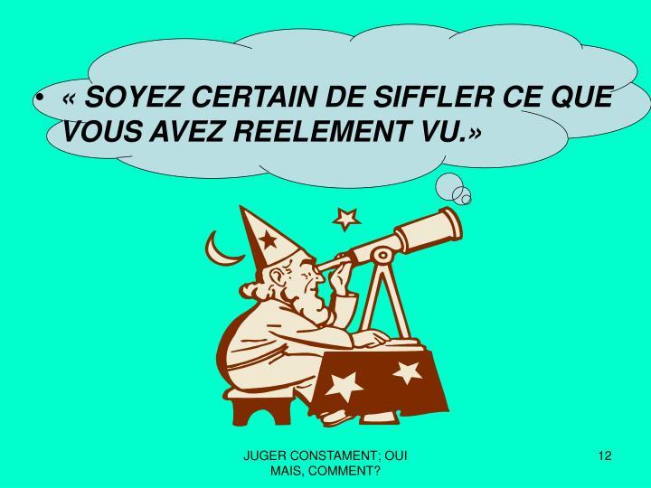 «SOYEZ CERTAIN DE SIFFLER CE QUE VOUS AVEZ REELEMENT VU.»