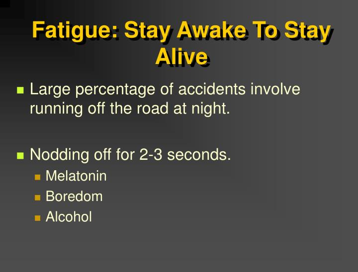 Fatigue: Stay Awake To Stay Alive