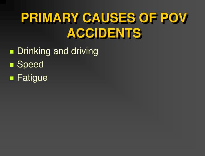 PRIMARY CAUSES OF POV ACCIDENTS