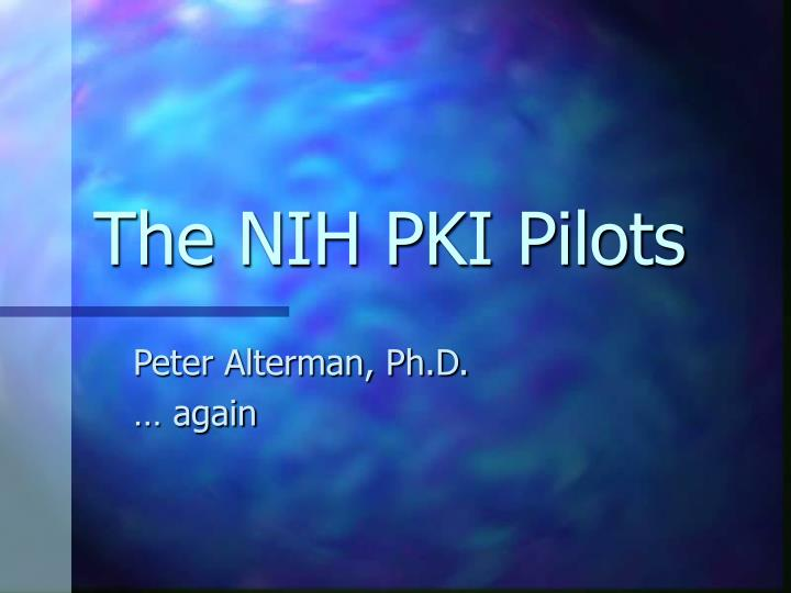 The nih pki pilots