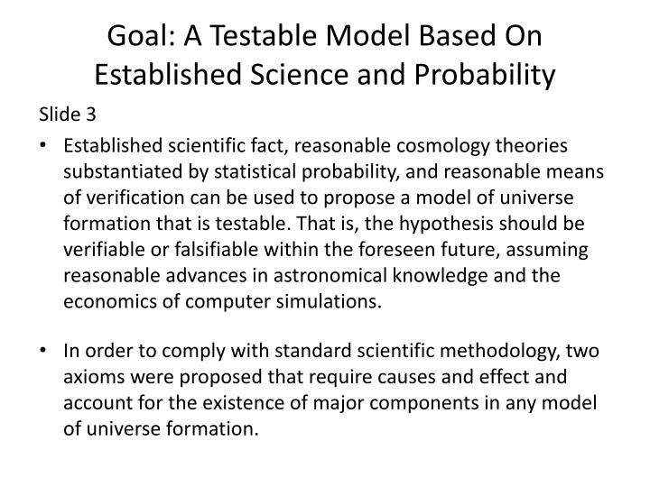 Goal: A Testable Model Based On Established Science and Probability