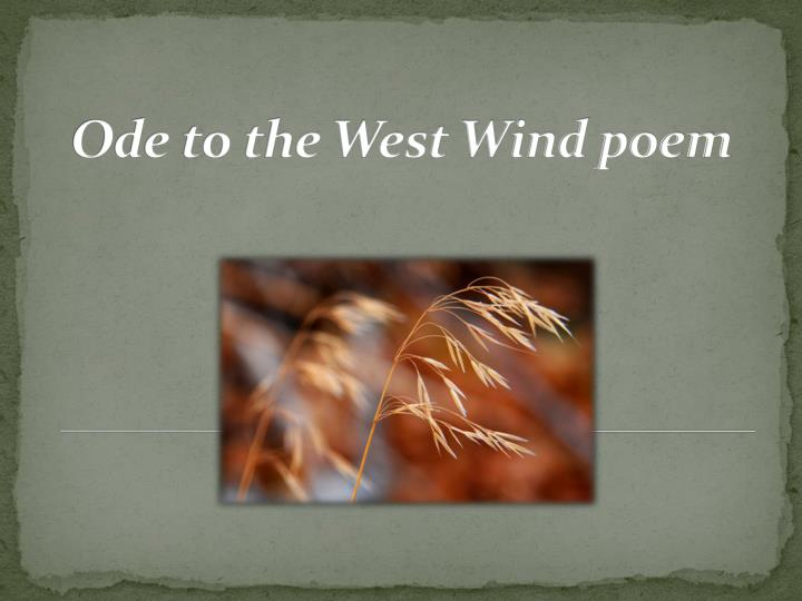ode to the west wind poem analysis The lyric, ode to the west wind, written in 1819,  now, if you want to have an in-depth understanding of the poem, you may go through the poem's analysis.