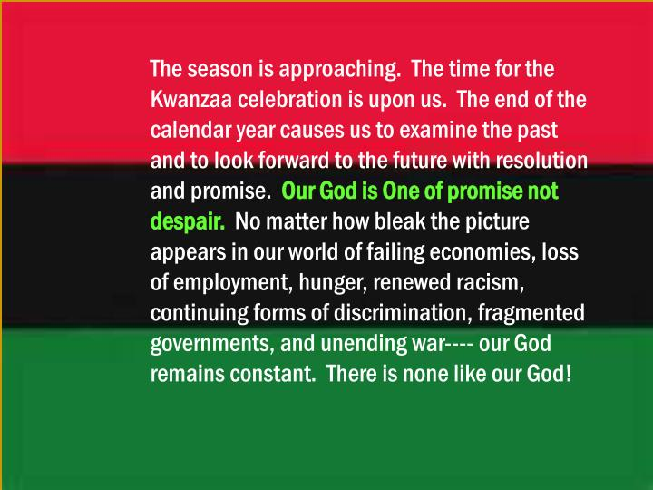 The season is approaching.  The time for the Kwanzaa celebration is upon us.  The end of the calenda...