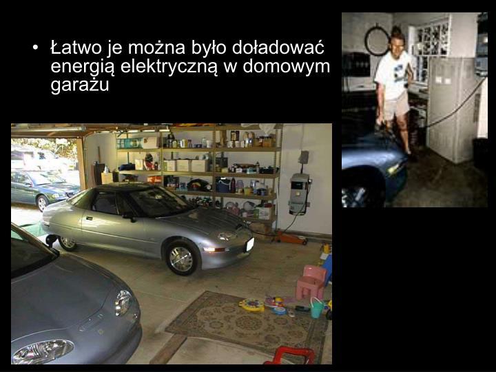 Łatwo je można było doładować energią elektryczną w domowym garażu
