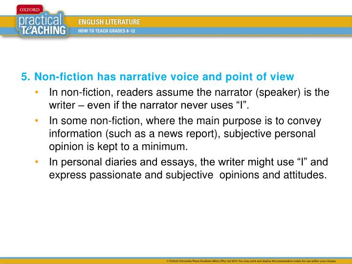 5.	Non-fiction has narrative voice and point of view