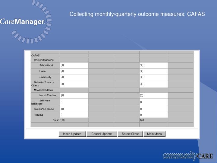 Collecting monthly/quarterly outcome measures: CAFAS
