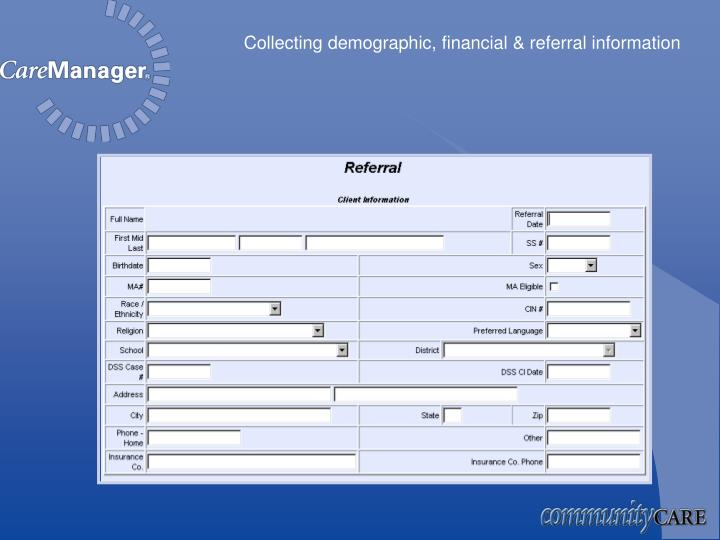 Collecting demographic, financial & referral information
