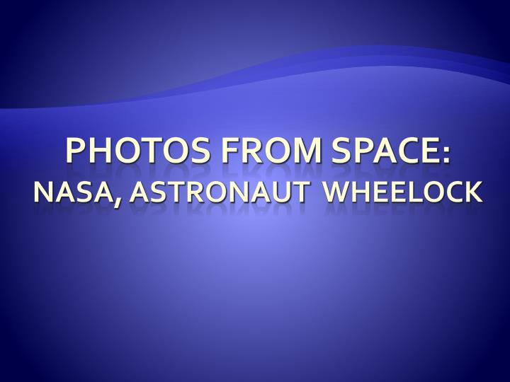 Photo s from space nasa astronaut wheelock