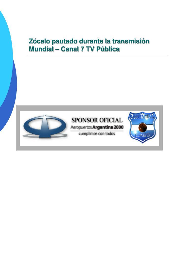 Zócalo pautado durante la transmisión Mundial – Canal 7 TV Pública