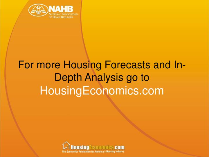 For more Housing Forecasts and In-Depth Analysis go to