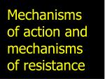 mechanisms of action and mechanisms of resistance