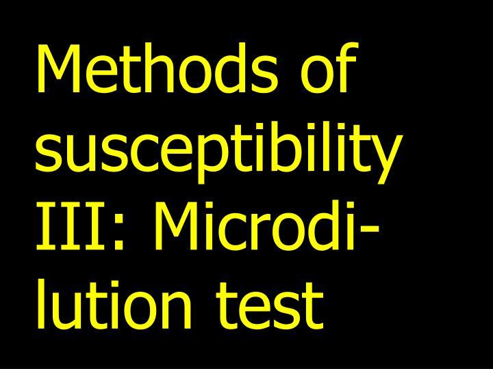 Methods of susceptibility III: Microdi-lution test