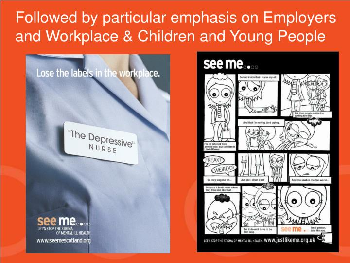 Followed by particular emphasis on Employers and Workplace & Children and Young People