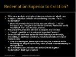 redemption superior to creation