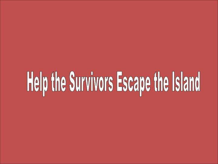 Help the Survivors Escape the Island