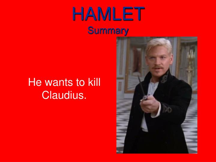 hamlets drive to kill claudius Hamlets makes ophelia  the odd thing about their predicament is that they each drive each other more  for it is impossible to kill claudius and spare.