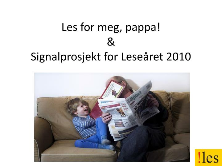 Les for meg, pappa!