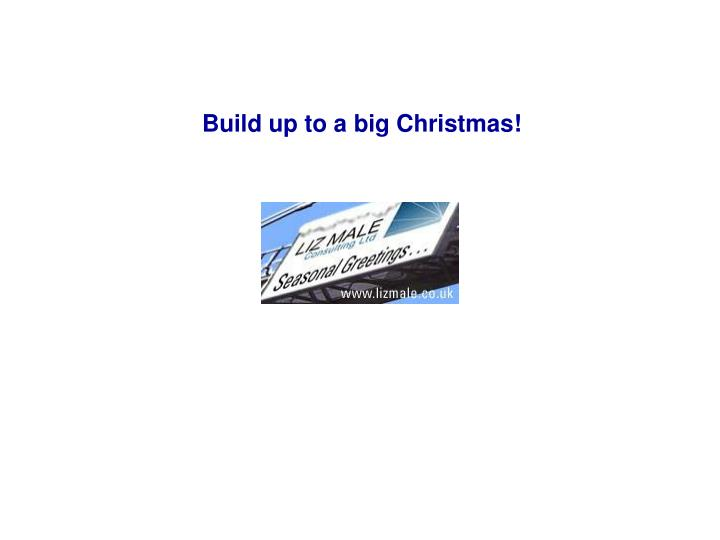 Build up to a big Christmas!