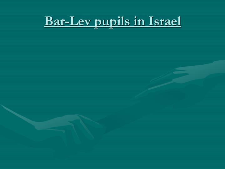 Bar-Lev pupils in Israel