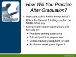how will you practice after graduation
