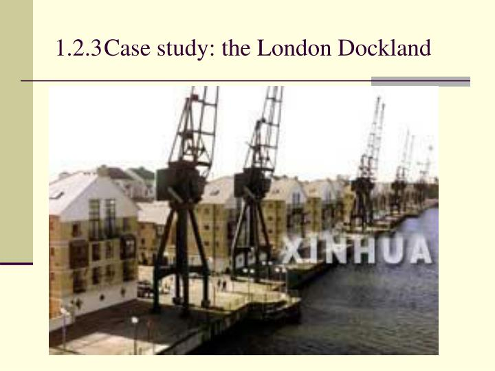 1.2.3Case study: the London Dockland