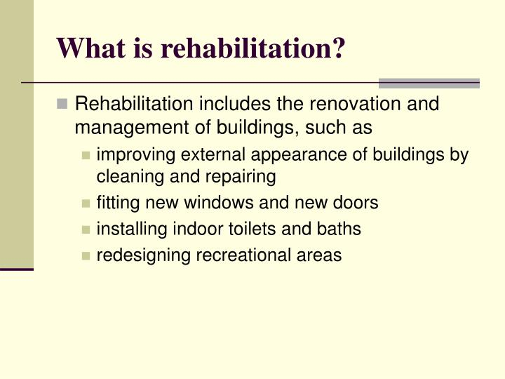 What is rehabilitation?