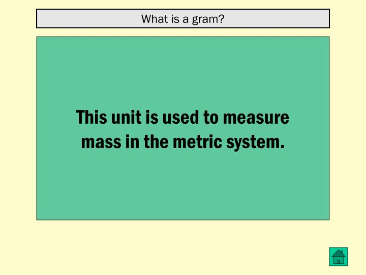 What is a gram?