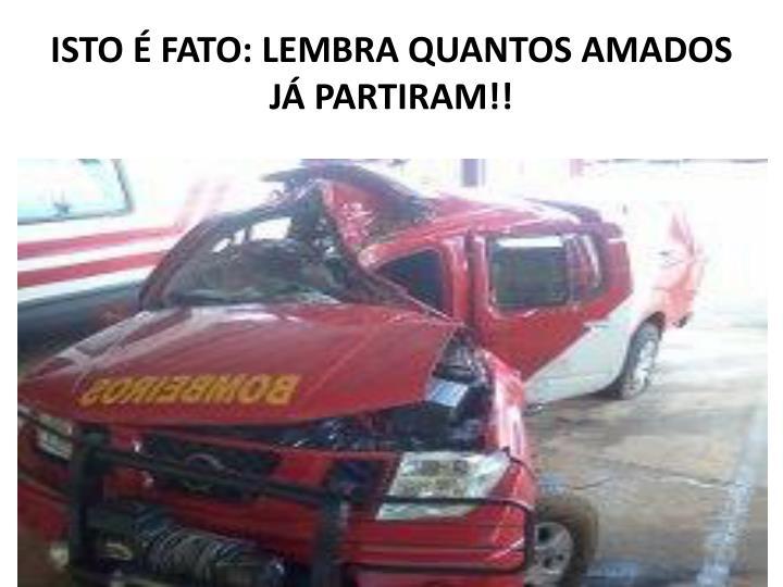ISTO É FATO: LEMBRA QUANTOS AMADOS JÁ PARTIRAM!!