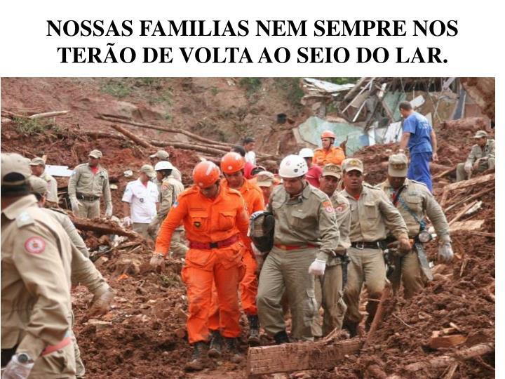 NOSSAS FAMILIAS NEM SEMPRE NOS TERÃO DE VOLTA AO SEIO DO LAR.