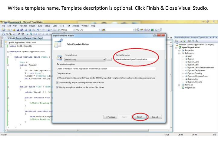Write a template name. Template description is optional. Click Finish & Close Visual Studio.