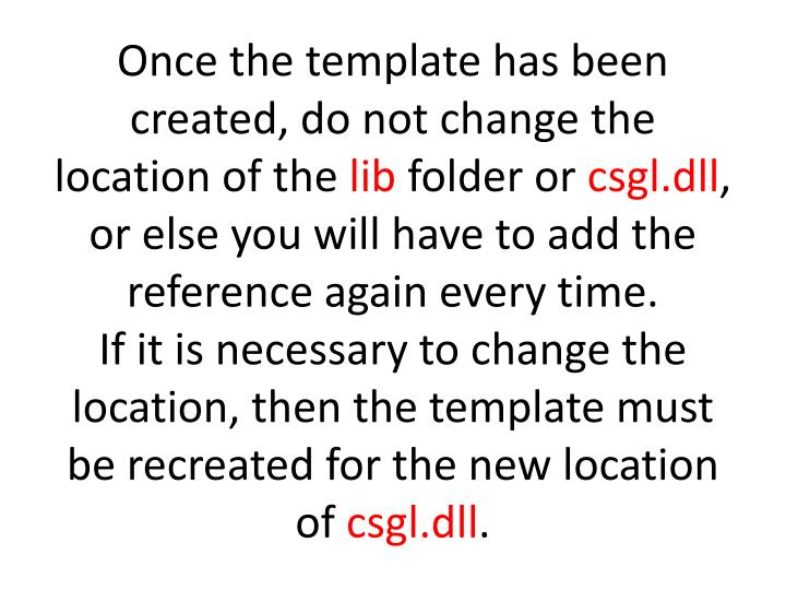 Once the template has been created, do not change the location of the