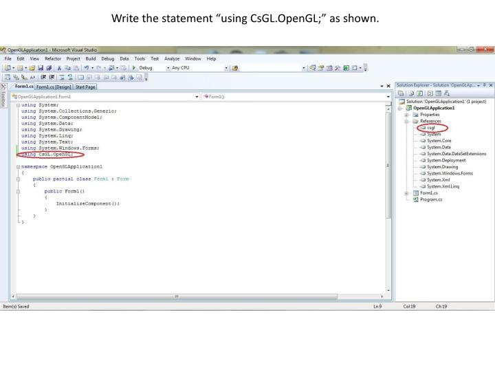"Write the statement ""using CsGL.OpenGL;"" as shown."
