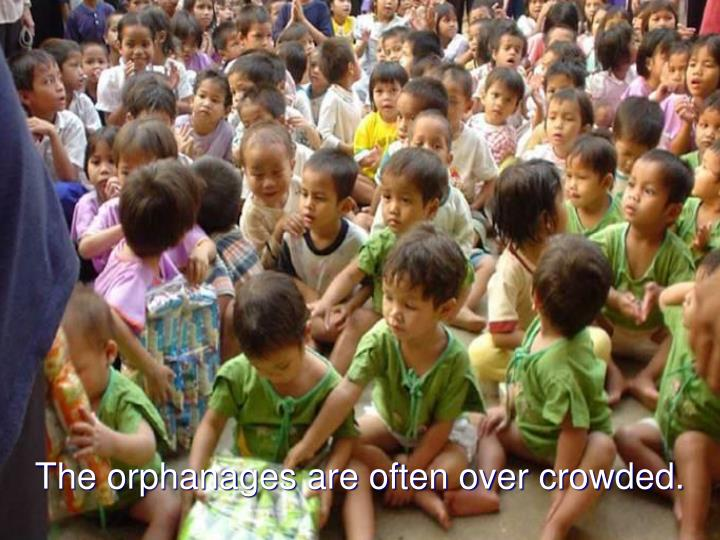 The orphanages are often over crowded.