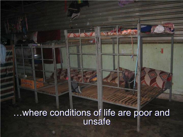 …where conditions of life are poor and unsafe