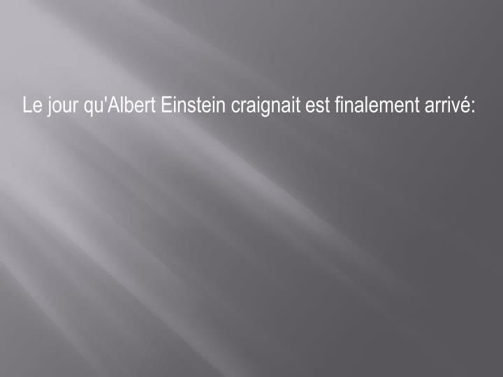 Le jour qu'Albert Einstein craignait est finalement arrivé: