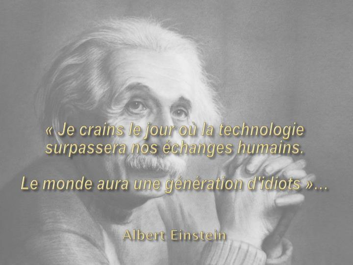« Je crains le jour où la technologie surpassera nos échanges humains