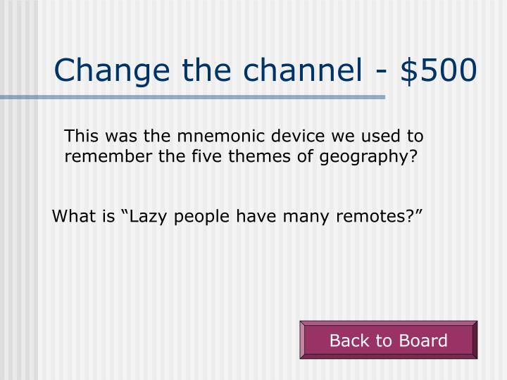 Change the channel - $500