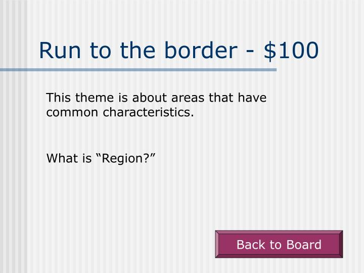 Run to the border - $100