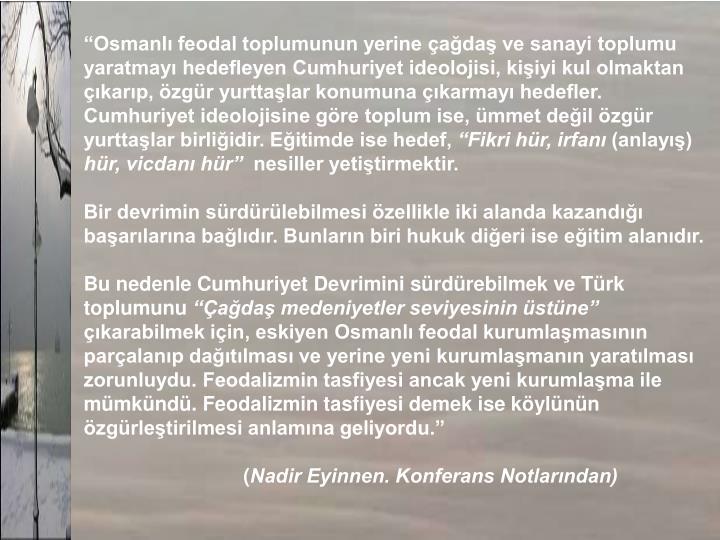 """""""Osmanlı feodal toplumunun yerine çağdaş ve sanayi toplumu"""