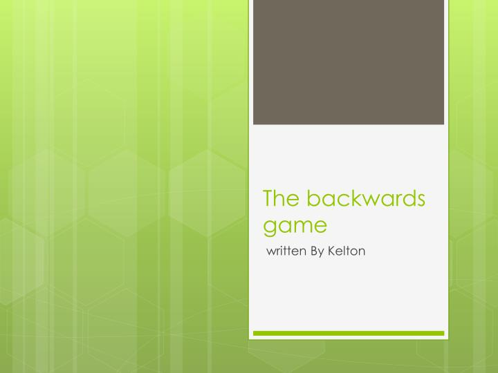 The backwards game