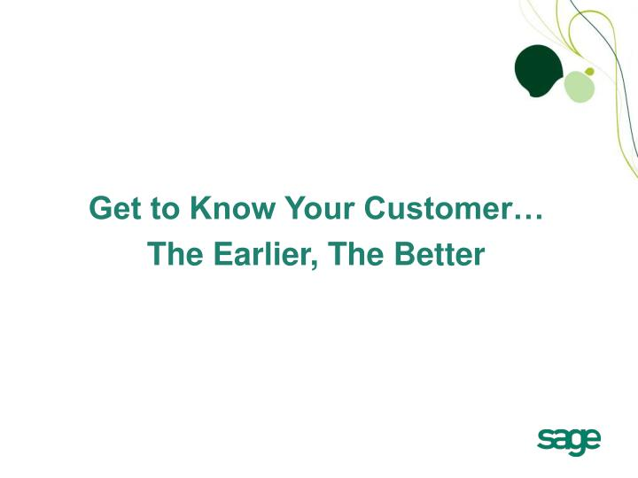 Get to Know Your Customer…