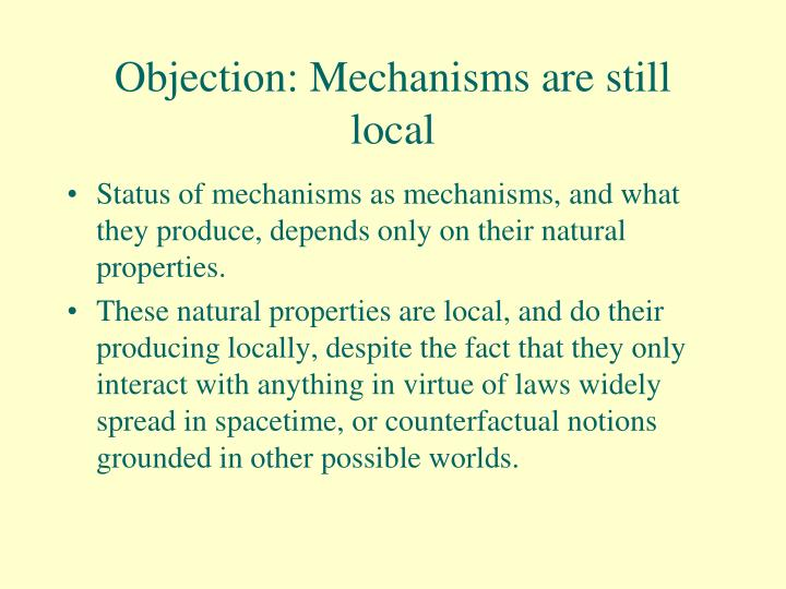 Objection: Mechanisms are still local