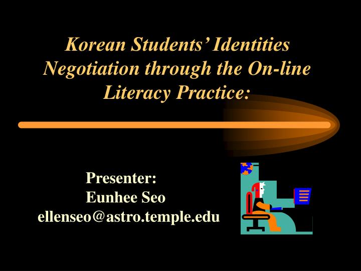 Korean students identities negotiation through the on line literacy practice