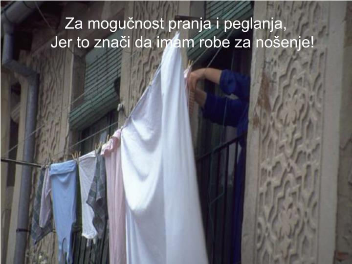 Za mogučnost pranja i peglanja,